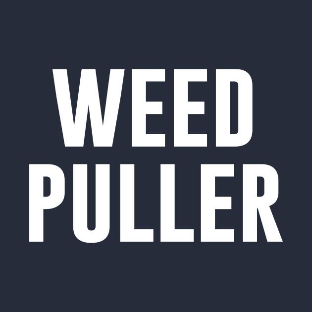Weed Puller funny gardener