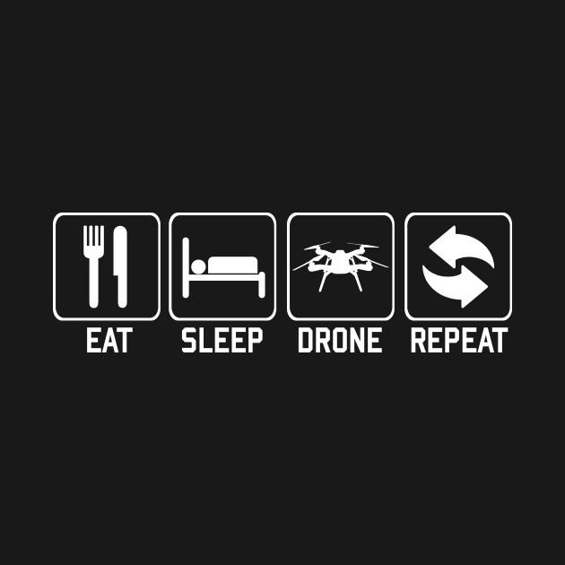 Eat Sleep Drone Repeat