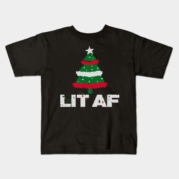 Lit Af Christmas Tree Ugly Sweater Christmas Kids T Shirt Teepublic