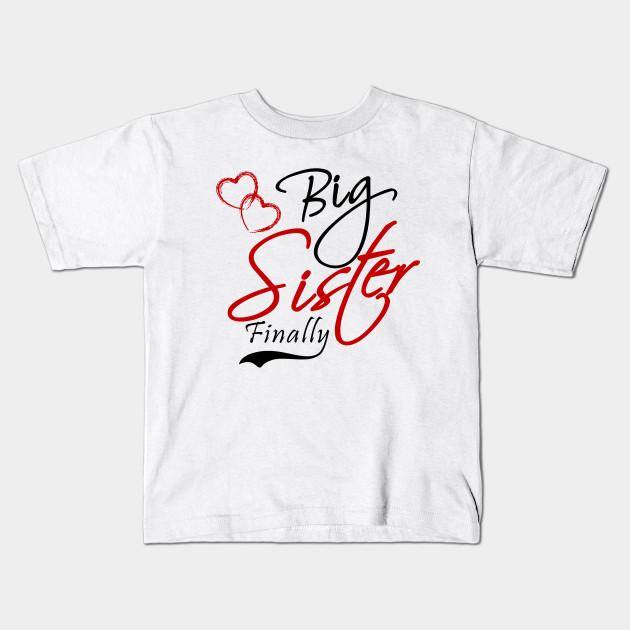9e196b703b Big Sister Finally Big Sister Gift - Big Sister - Kids T-Shirt ...