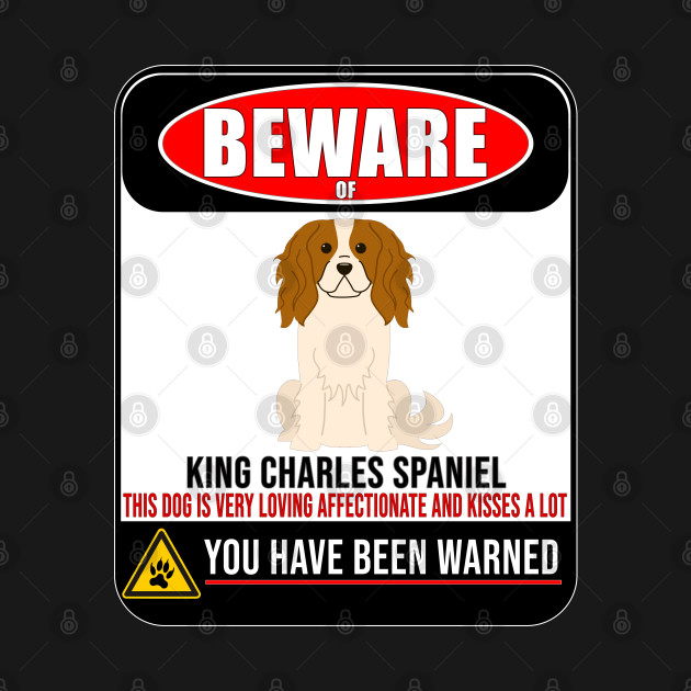 Beware Of King Charles Spaniel This Dog Is Loving and Kisses A Lot - Gift For King Charles Spaniel Owner King Charles Spaniel Lover