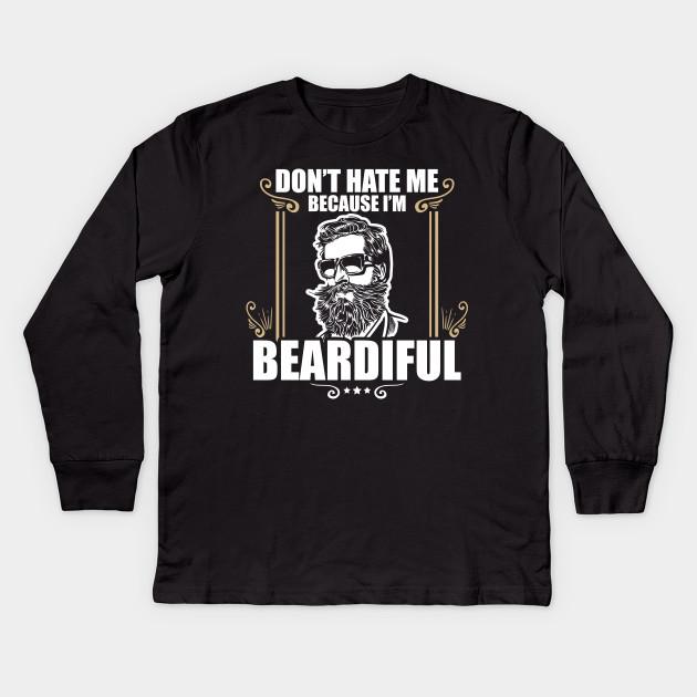 5cc6823d6 Funny Don't Hate Me Because I'm Beardiful Bearded Kids Long Sleeve T-Shirt