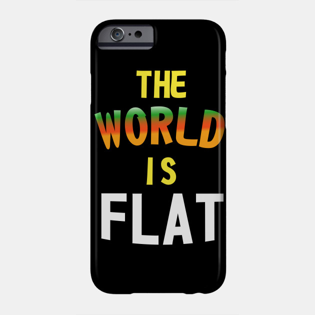 The World Is Flat - Flat Earth Society Phone Case
