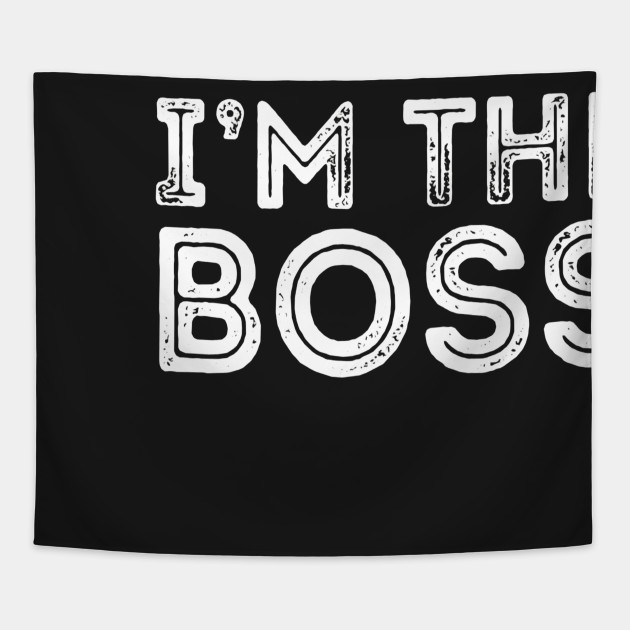 24297e0b99 I'm The Boss T-Shirt Funny Boss Day Gift for Manager or CEO Tapestry