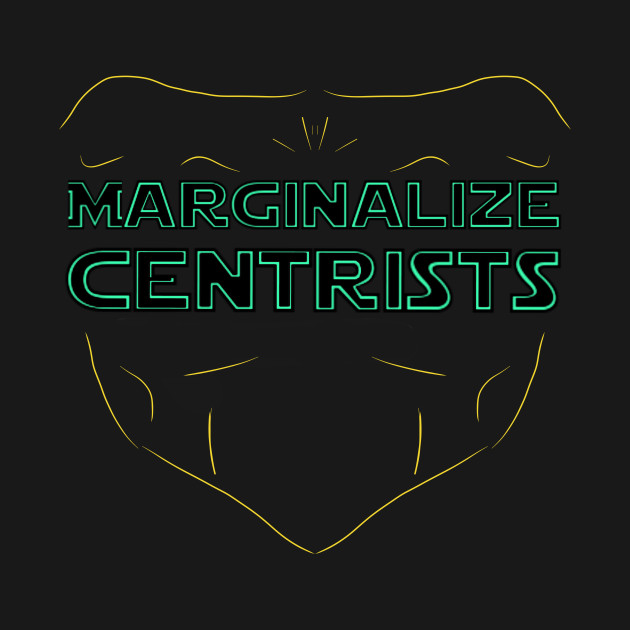 MARGINALIZE CENTRISTS