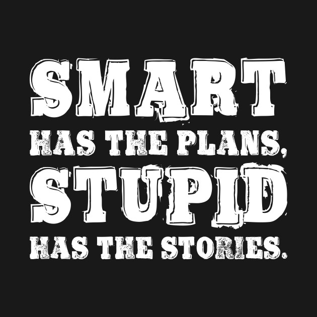6ff0dca9 Smart has the plans Cool Funny Gift Statement Tee Shirt - Statement ...