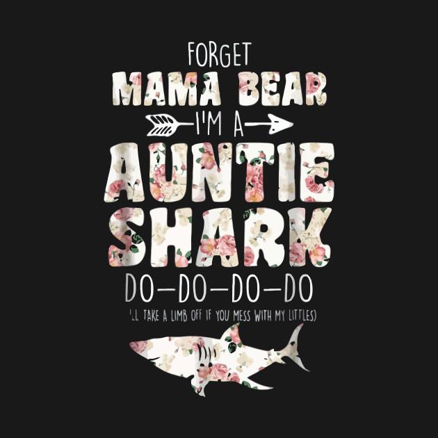 7d80a5f4 Forget Mama Bear I'm Auntie Shark T-shirt Doo Doo Women - Auntie ...