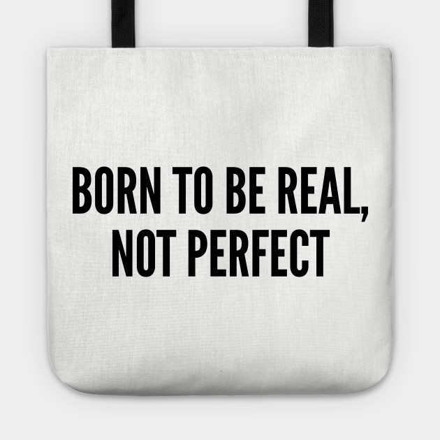 Cute - Born To Be Real, Not Perfect - Funny joke Statement humor Quotes  Slogan