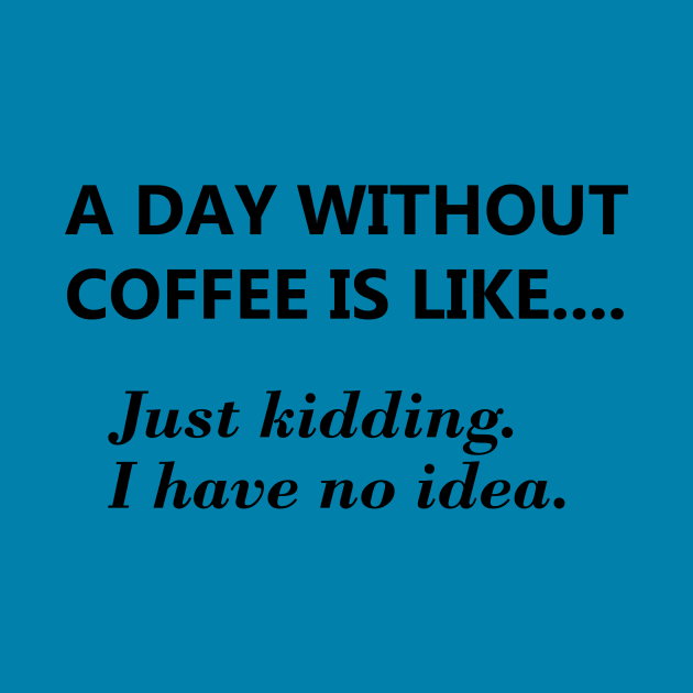 A day without coffee....