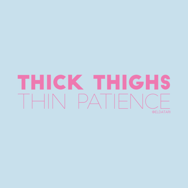 Thick Thighs, Thin Patience