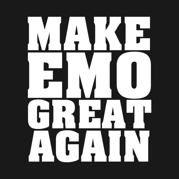 f393a14e2 make emo great again - Make Emo Great Again - T-Shirt | TeePublic