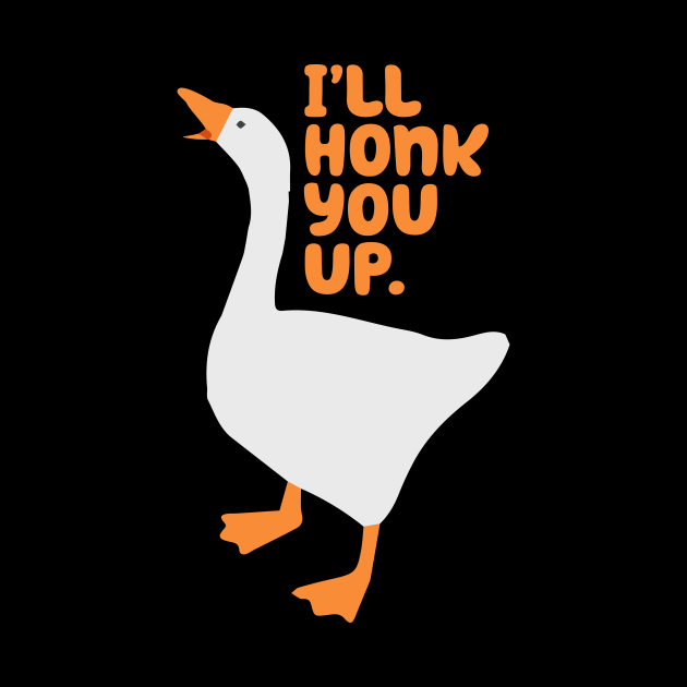 Goose Honk You Up