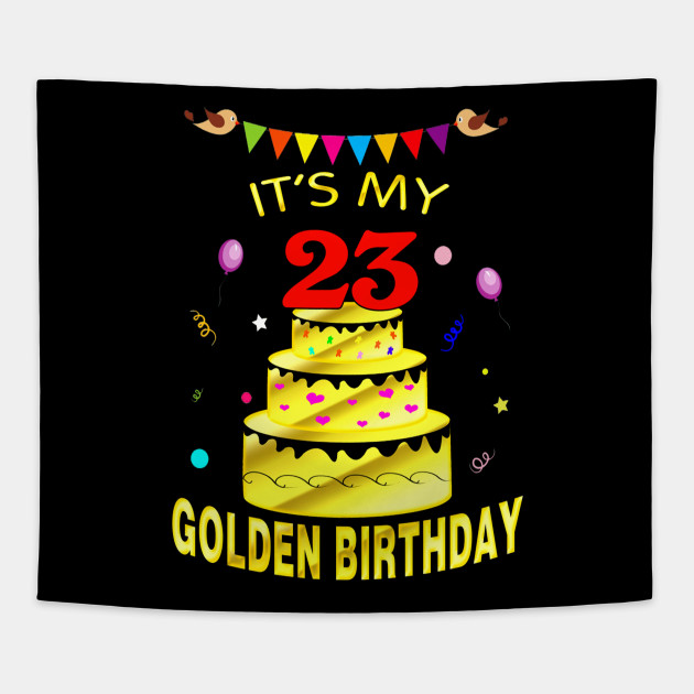 Its My 23rd Golden Birthday Shirt 23 Years Old Gift Tapestry