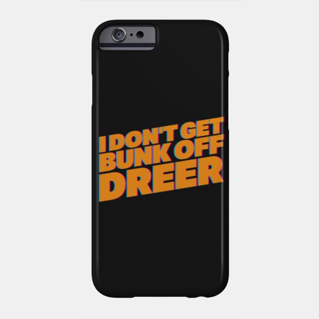 I Don't Get Bunk Off Dreer