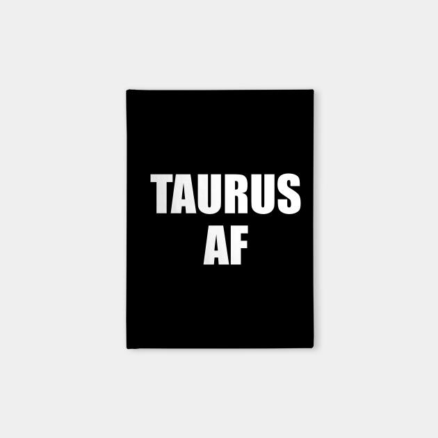 Taurus AF Shirt - Taurus Zodiac Shirt - Taurus Birthday Shirt - Birthday Gift
