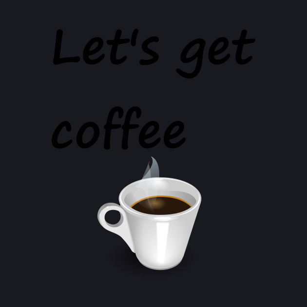Let's get coffee
