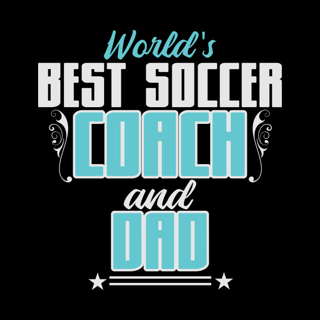 World's best soccer coach | Football Dad Father
