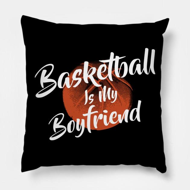 Basketball Is My Boy Friend Fan Lover Pillow