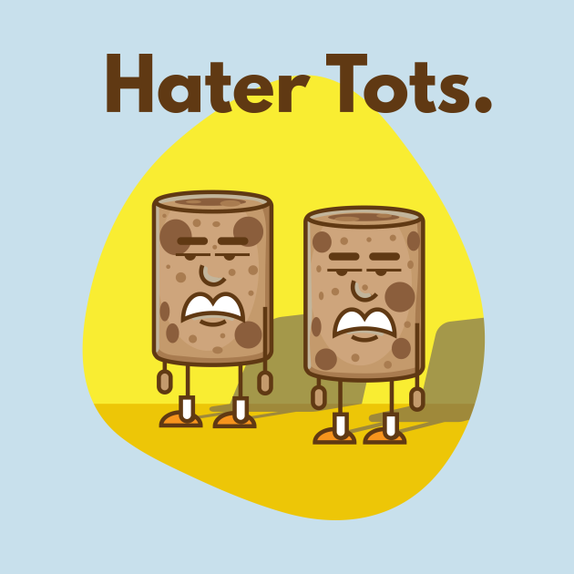 Hater tots.