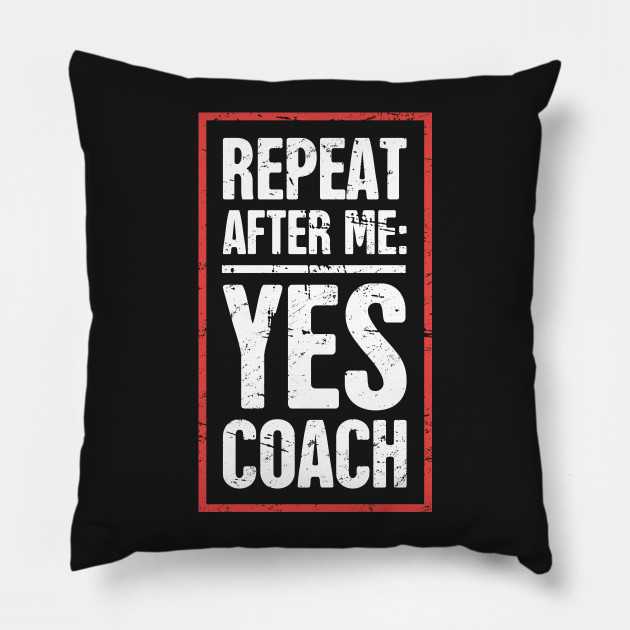 Repeat After Me: Yes Coach!