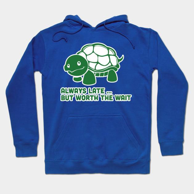 d00471c34 Always Late But Worth The Wait Shirt Funny Animal Tee Turtle Tshirt Hoodie