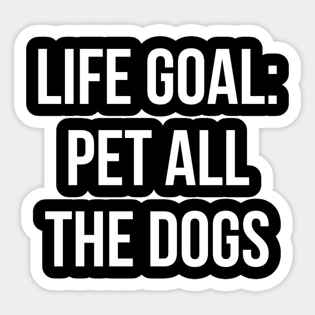 Life Goal Pet All The Dogs Shirt Funny Dog Quotes T-shirt