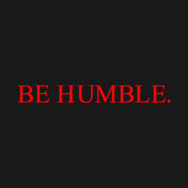 Be Humble Or Get Humbled: Be Humble. - Kendrick Lamar - T-Shirt