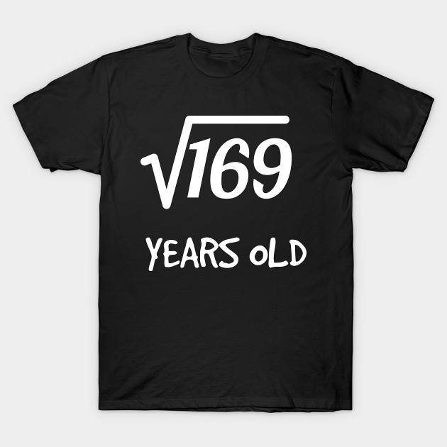 Square Root Of 169 13th Birthday 13 Years Old Boy Girl T Shirt