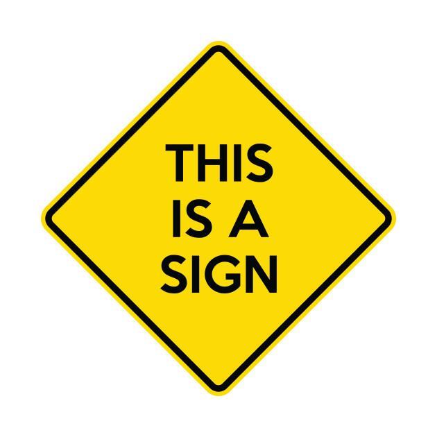 This Is A Sign Funny Yellow Road Sign Quote