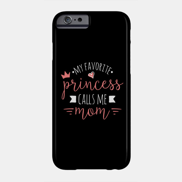 Favorite Princess Calls Me Mommy Cute Tshirt Mother Daughter Phone Case