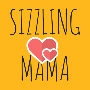 I love this 'Sizzling Mama t-shirt!' t-shirts