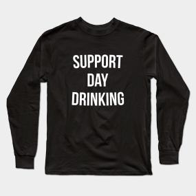 aae46f33 Support Day Drinking T-Shirt Funny Drinking Gift Shirt Long Sleeve T-Shirt