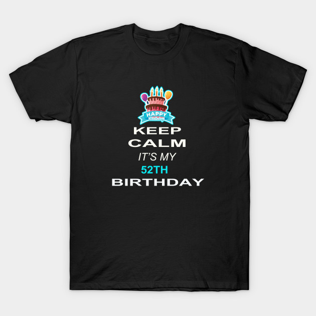 Keep Calm Its My 52TH Birthday 52 Years Old Gift T Shirt