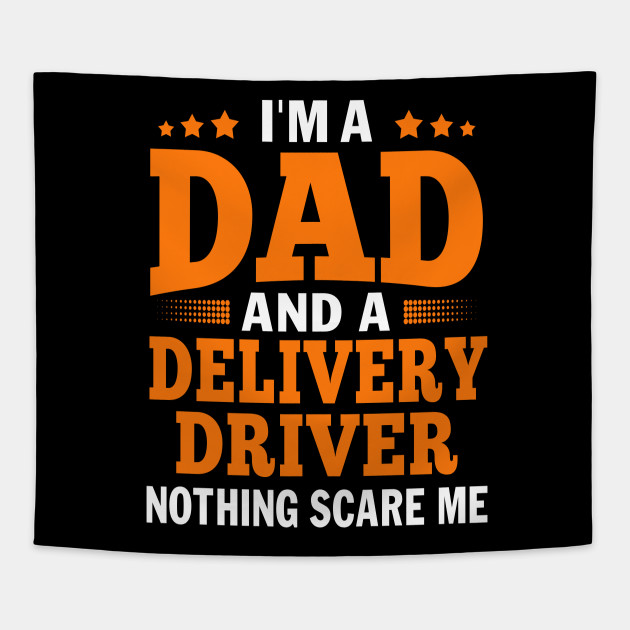Mens Dad Delivery Driver Nothing Scares Me Gift For Shiper Tapestry