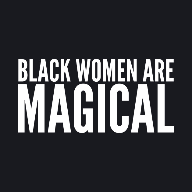 Black Women Are Magical | Black power