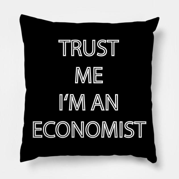 Trust me I'm an Economist - Gift Idea -T-Shirt - Economy - Pillow