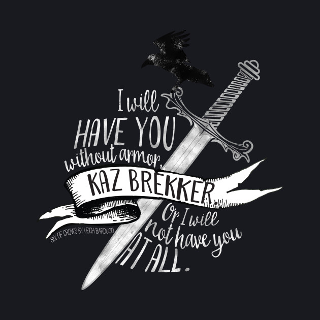 Six of Crows - I Will Have You