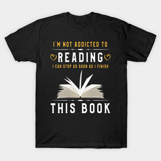 Im Not Addicted To Reading T Shirt Bookworm Gift