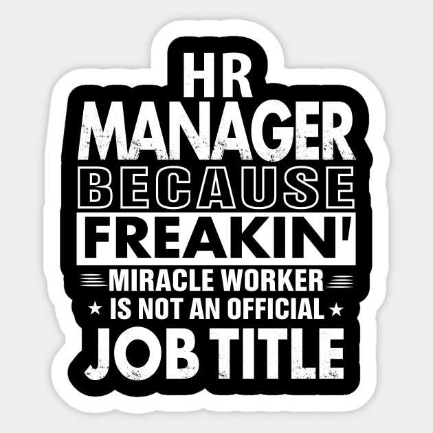 2f943c1404 HR MANAGER Because Freaking Miracle Worker is not an official Job title  Sticker