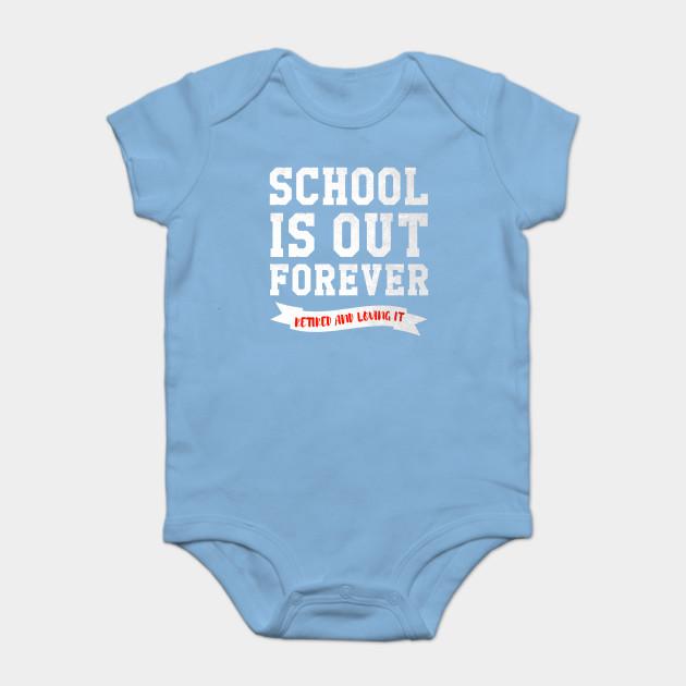 827702e1 School Is Out Forever T-Shirt Retired Teacher Retirement Novelty Gift Tee  For Men, Women, and Kids Onesie