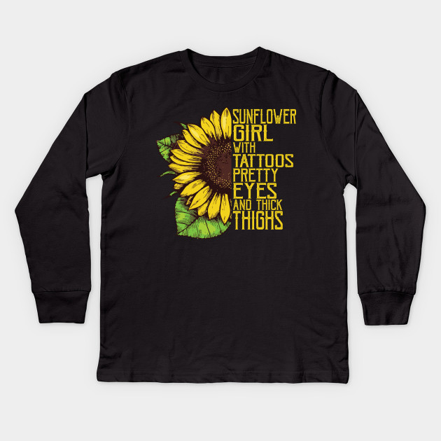 38be1902 Sunflower Girl Tattoos Pretty Eyes And Thick Thighs Shirt Kids Long Sleeve T -Shirt