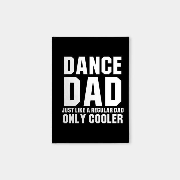 Dance Dad Like A Regular Dad Only Cooler