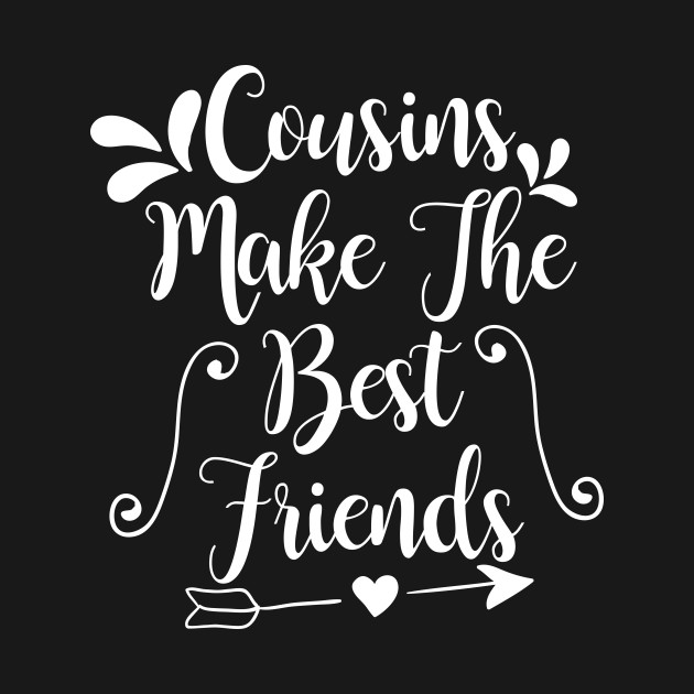 cousins make the best friends cousin tshirt teepublic