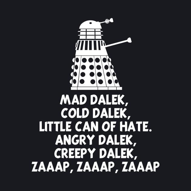 MAD DALEK, COLD DALEK,LITTLE CAN OF HATE...