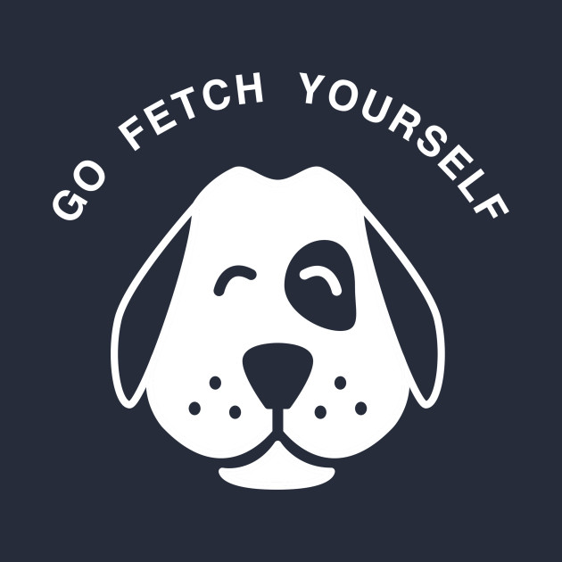 Go Fetch Yourself Man's Best Friend Cute Pet Puppy Dog Day product