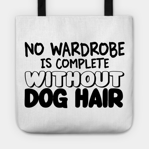 No Wardrobe Is Complete Without Dog Hair