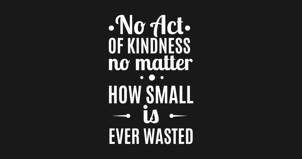 No Act Of Kindness Is Ever Wasted Quote No Act Of Kindness Is