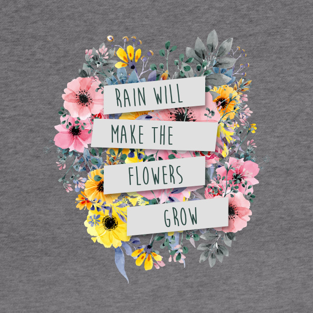 Rain Will Make The Flowers Grow #2