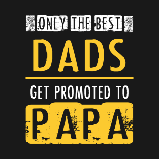 93a8218b Only the Best Dads Get Promoted to Papa Father's Day Funny Gift T-Shirt. by  Olzror