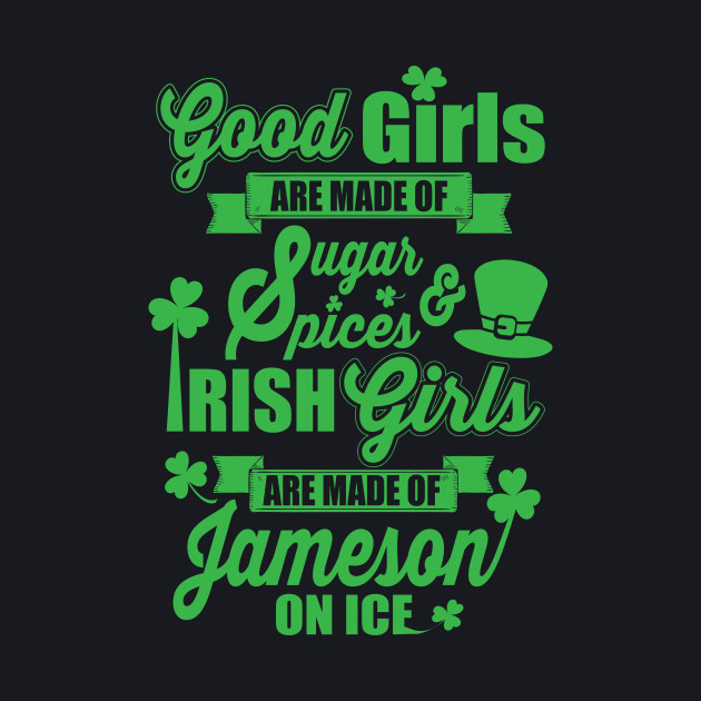 IRISH GIRLS ARE MADE OF JAMESON ON ICE
